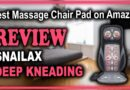 SNAILAX Deep Kneading Massage Chair Pad with Heat Review – Best Massage Chair Pad on Amazon